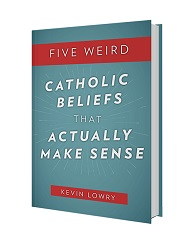 Five Weird Catholic Beliefs That Actually Make Sense