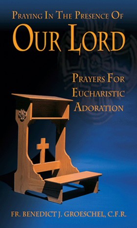 Praying in the Presence of Our Lord: Eucharistic Adoration