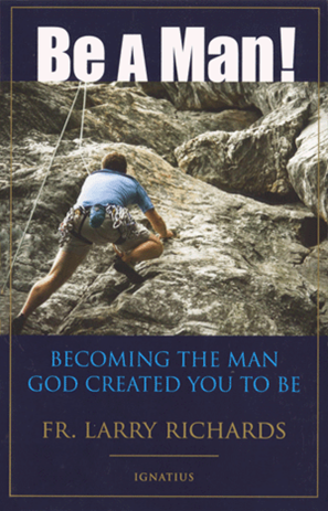Be a Man!: Becoming the Man God Created You to Be