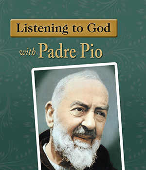 Listening to God with Padre Pio