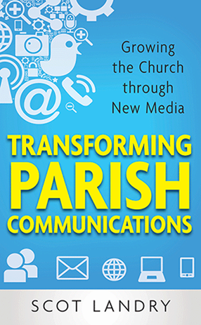 Transforming Parish Communications: Growing the Church Through New Media