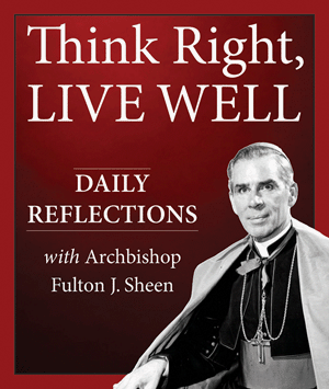 Think Right, Live Well: Daily Reflections with Archbishop Fulton J. Sheen