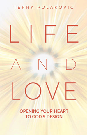 Life and Love: Opening Your Heart to God's Design