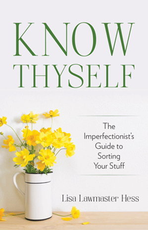 Know Thyself: The Imperfectionist's Guide to Sorting Your Stuff
