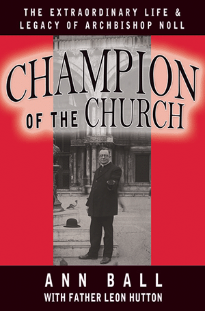 Champion of the Church: The Extraordinary Life & Legacy of Archbishop Noll