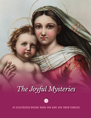 The Joyful Mysteries: An Illustrated Rosary Book for Kids and Their Families