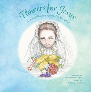 Flowers for Jesus: A Story of Therese of Lisieux as a Young Girl