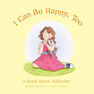 I Can Be Happy Too: A Book About Attitudes