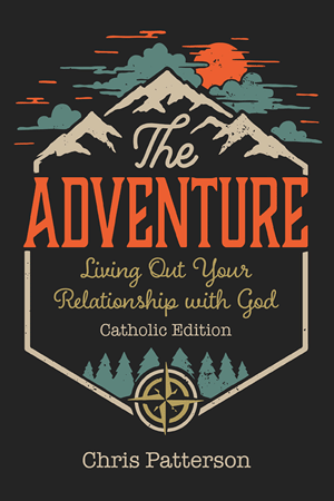 The Adventure: Living Out Your Relationship with God (Catholic Edition)