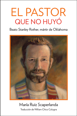 The Shepherd Who Didn't Run: Blessed Stanley Rother, Martyr from Oklahoma, Spanish Edition