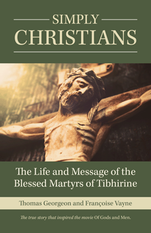 Simply Christians: The Life and Message of the Blessed Martyrs of Tibhirine