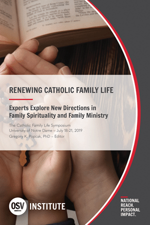 Renewing Catholic Family Life: Experts Explore New Directions in Family Spirituality and Family Ministry