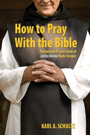 How to Pray With the Bible: The Ancient Prayer Form of Lectio Divina Made Simple