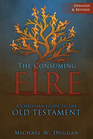 The Consuming Fire: A Christian Guide to the Old Testament, Updated and Revised